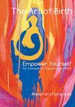 The Art of Birth - Empower Yourself for Conception, Pregnancy and Birth