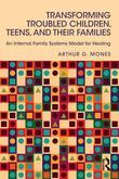 Transforming Troubled Children and Their Families: : An Internal Family Systems Model for Healing