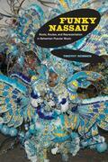 Funky Nassau: Roots, Routes, and Representation in Bahamian Popular Music
