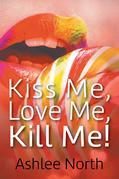 Kiss Me, Love Me, Kill Me!
