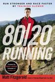 80/20 Running: Run Stronger and Race Faster By Training Slower