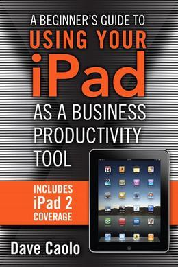 A Beginner's Guide to Using Your iPad as a Business Productivity Tool