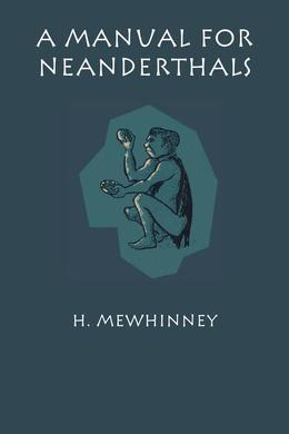 A Manual for Neanderthals