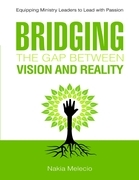 Bridging the Gap Between Vision and Reality: Equipping Ministry Leaders to Lead with Passion