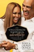 The Uncommon Marriage Adventure: A Daily Journey to Draw You Closer to God and Each Other