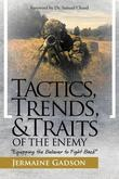 Tactics, Trends, and Traits of the Enemy: Equipping the Believer to Fight Back