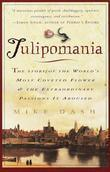 Tulipomania: The Story of the World's Most Coveted Flower & the Extraordinary Passions ItAroused