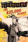 The $25,000 Flight (Totally True Adventures): How Lindbergh Set a Daring Record...