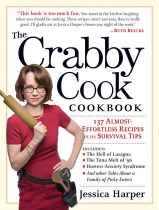 The Crabby Cook Cookbook: Recipes and Rants