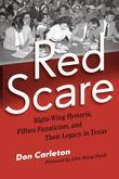 Red Scare: Right-Wing Hysteria, Fifties Fanaticism, and Their Legacy in Texas
