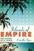 Islands of Empire: Pop Culture and U.S. Power