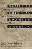 Satire in Colonial Spanish America: Turning the New World Upside Down