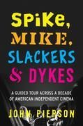 Spike, Mike, Slackers & Dykes: A Guided Tour Across a Decade of American Independent Cinema