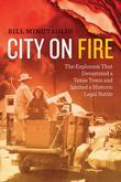 City on Fire: The Explosion that Devastated a Texas Town and Ignited a Historic Legal Battle