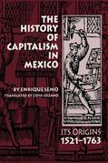 The History of Capitalism in Mexico: Its Origins, 1521-1763