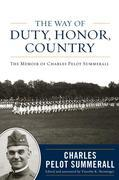 The Way of Duty, Honor, Country: The Memoir of General Charles Pelot Summerall