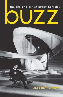 Buzz: The Life and Art of Busby Berkeley