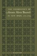 The Viceregency of Antonio María Bucareli in New Spain, 1771-1779