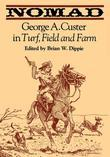 Nomad: George A. Custer in Turf, Field, and Farm