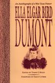 Ella Elgar Bird Dumont: An Autobiography of a West Texas Pioneer