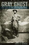 Gray Ghost: The Life of Col. John Singleton Mosby