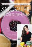 Smoothie Secrets Revealed: A Guide to Enhance Your Health