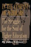 In the Company of Scholars: The Struggle for the Soul of Higher Education