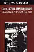 Carlos Lacerda, Brazilian Crusader: Volume II: The Years 1960-1977