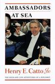 Ambassadors at Sea: The High and Low Adventures of a Diplomat