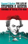 The Life of Stephen F. Austin, Founder of Texas, 1793-1836: A Chapter in the Westward Movement of the Anglo-American People