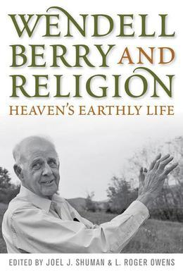 Wendell Berry and Religion: Heaven's Earthly Life