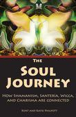 The Soul Journey: How Shamanism, Santeria, Wicca, and Charisma are Connected