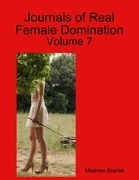 Journals of Real Female Domination: Volume 7