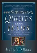 444 Surprising Quotes about Jesus: A Treasury of Inspiring Thoughts and Classic Quotations