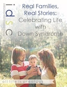 Real Families, Real Stories: Celebrating Life with Down Syndrome
