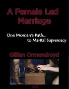 A Female Led Marriage - One Woman's Path... to Marital Supremacy