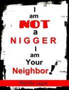 I Am Not a Nigger I Am Your Neighbor