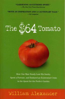The $64 Tomato: How One Man Nearly Lost His Sanity, Spent a Fortune, and Endured an Existential Crisis in the Quest for the Perfect Garden