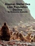 Alaskan Steller Sea Lion Population Decline: An Economic Analysis