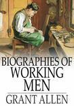 Biographies of Working Men