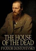 The House of the Dead: Or Prison Life in Siberia