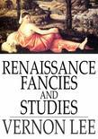 Renaissance Fancies and Studies: Being a Sequel to Euphorion