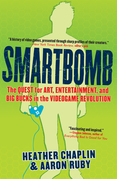Smartbomb: The Quest for Art, Entertainment, and Big Bucks in the Videogame Revolution