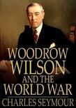 Woodrow Wilson and the World War: A Chronicle of Our Own Times