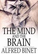 The Mind and the Brain: Being the Authorised Translation of L'Ame et le Corps