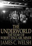 The Underworld: The Story of Robert Sinclair, Miner