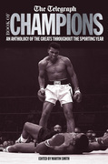 The Telegraph Book of Champions:  An Anthology of the Greats Throughout the Sporting Year