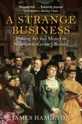 A Strange Business: Making Art and Money in Nineteenth-Century Britain
