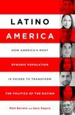 Latino America: How America''s Most Dynamic Population Is Poised to Transform the Politics of the Nation