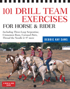 101 Drill Team Exercises for Horse & Rider: Including 3-Loop Surpentine, Cinnamon Swirl, Carousel Pairs, Thread the Needle, & 97 more